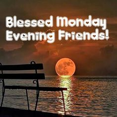 Blessed Monday Evening