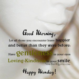 473773699-Beautiful-good-morning-Monday-quotes-loving-kindess-in-your-smile-quotes