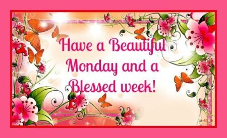 215225-Have-A-Beautiful-Monday-And-A-Blessed-Week