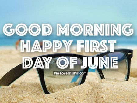 262406-Good-Morning-Happy-First-Day-Of-June.jpg