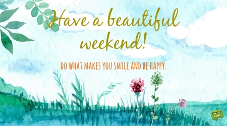 Happy-Weekend.-Do-what-makes-you-smile-and-be-happy